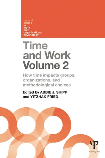 Time and Work, Volume 2 - How time impacts groups, organizations and methodological choices ebook by