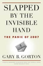 Slapped by the Invisible Hand ebook by Gary B. Gorton