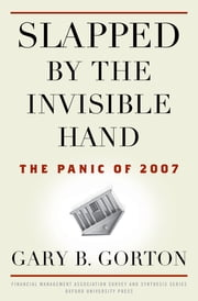 Slapped by the Invisible Hand - The Panic of 2007 ebook by Gary B. Gorton