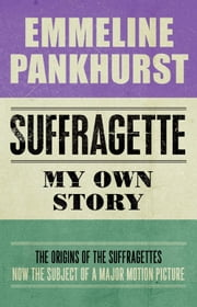 Suffragette: My Own Story ebook by Emmeline Pankhurst