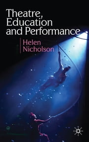 Theatre, Education and Performance ebook by Helen Nicholson