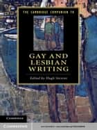 The Cambridge Companion to Gay and Lesbian Writing ebook by Hugh Stevens