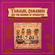 Tamales, Comadres, and the Meaning of Civilization ebook by Clark, Ellen Riojas