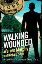 Walking Wounded - Number 74 in Series ebook by Richard Sapir, Warren Murphy