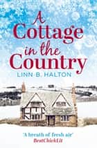 A Cottage in the Country: Escape to the cosiest little cottage in the country (Christmas in the Country, Book 1) eBook by Linn B. Halton