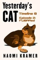 Yesterday's Cat: Timeline B Episode 2: FUBARed ebook by Naomi Kramer