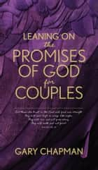 Leaning on the Promises of God for Couples ebook by Gary Chapman