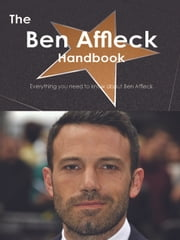 The Ben Affleck Handbook - Everything you need to know about Ben Affleck ebook by Smith, Emily