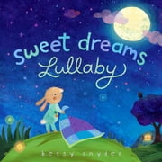Sweet Dreams Lullaby ebook by Betsy E. Snyder