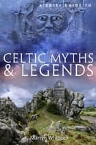 A Brief Guide to Celtic Myths and Legends ebook by Martyn Whittock