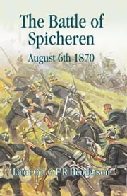 Battle of Spicheren - August 1870 ebook by G.F.R  Henderson