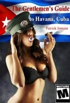 The Gentleman's Guide to Havana, Cuba ebook by Patrick Jones