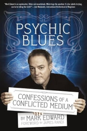 Psychic Blues - Confessions of a Conflicted Medium ebook by Mark Edward