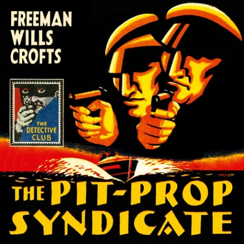 The Pit-Prop Syndicate (Detective Club Crime Classics) audiobook by Freeman Wills Crofts