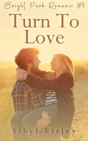 Turn To Love - Bright Park Romance, #4 ebook by Sibyl Eisley