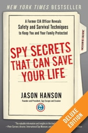 Spy Secrets That Can Save Your Life Deluxe - A Former CIA Officer Reveals Safety and Survival Techniques to Keep You and Your Family Protected ebook by Kobo.Web.Store.Products.Fields.ContributorFieldViewModel