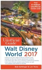 The Unofficial Guide to Walt Disney World 2017 ebook by Bob Sehlinger,Len Testa