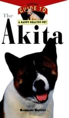 The Akita - An Owner's Guide to a Happy Healthy Pet ebook by Barbara Bouyet