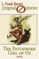 The Patchwork Girl of Oz - Original Oz Stories 1913a ebook by L. Frank Baum