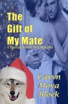 The Gift of My Mate ebook by Caryn Moya Block