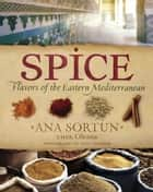 Spice - Flavors of the Eastern Mediterranean ebook by Ana Sortun