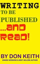 Writing to Be Published...and Read ebook by Don Keith