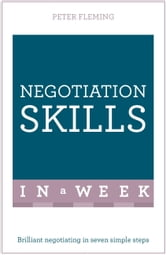 Negotiation Skills In A Week - Brilliant Negotiating In Seven Simple Steps ebook by Peter Fleming