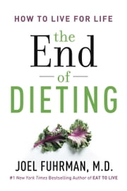 The End of Dieting - How to Live for Life ebook by Dr. Joel Fuhrman