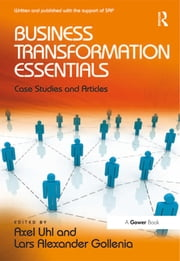 Business Transformation Essentials - Case Studies and Articles ebook by Axel Uhl,Lars Alexander Gollenia