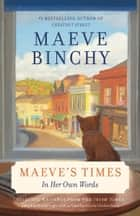 Maeve's Times - In Her Own Words eBook by Maeve Binchy