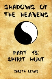 Spirit Hunt, Part 13 of Shadows of the Heavens ebook by Gareth Lewis