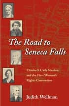 The Road to Seneca Falls ebook by Judith Wellman