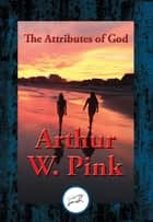 The Attributes of God - With Linked Table of Contents eBook by Arthur W. Pink