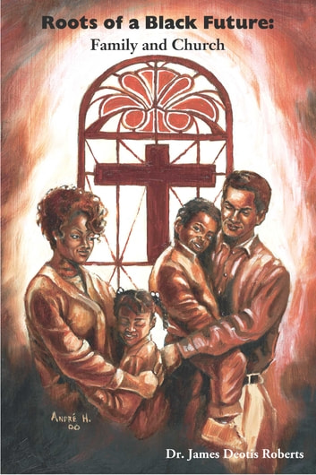 Roots of a Black Future - Family and Church ebook by J. Deotis Roberts