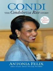 Condi - The Condoleezza Rice Story, New Updated Edition ebook by Antonia Felix