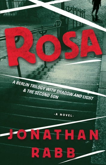 Rosa - A Berlin Trilogy ebook by Jonathan Rabb