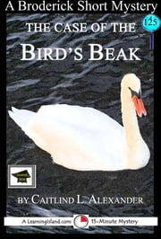 The Case of the Bird's Beak: A 15-Minute Brodericks Mystery: Educational Version ebook by Caitlind L. Alexander