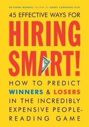 Hiring Smart! - How to Predict Winners and Losers in the Incredibly Expensive People-Reading Gam e ebook by Pierre Mornell,Regan Dunnick