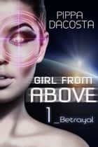 Girl From Above 1 ebook by Pippa DaCosta