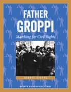 Father Groppi - Marching for Civil Rights ebook by Stuart Stotts