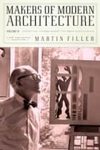 Makers of Modern Architecture, Volume II - From Le Corbusier to Rem Koolhaas eBook by Martin Filler