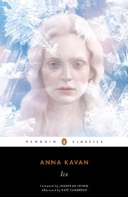Ice - 50th Anniversary Edition ebook by Anna Kavan, Jonathan Lethem, Kate Zambreno