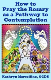 How to Pray the Rosary as a Pathway to Contemplation ebook by Kathryn Marcellino