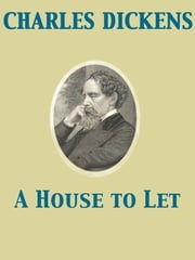 A House to Let ebook by Elizabeth Cleghorn Gaskell,Wilkie Collins,Charles Dickens,Adelaide Anne Procter