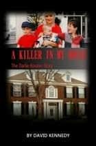 A Killer in My House The Darlie Routier Story ebook by David Kennedy