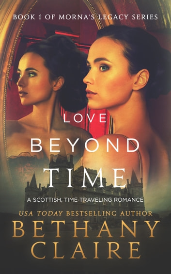 Love Beyond Time - A Scottish Time Travel Romance ebook by Bethany Claire