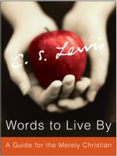 Words to Live By - A Guide for the Merely Christian ebook by C. S. Lewis