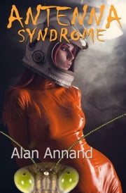 Antenna Syndrome ebook by Alan Annand