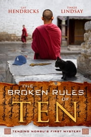 The Broken Rules of Ten - Tenzing Norbu's First Mystery ebook by Gay Hendricks,Tinker Lindsay