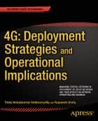 4G: Deployment Strategies and Operational Implications ebook by Trichy Venkataraman Krishnamurthy,Rajaneesh Shetty